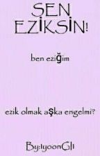 SEN EZİKSİN! by 1yoonGI1