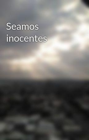 Seamos inocentes by Damianxzc
