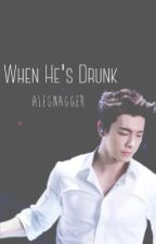 When He's Drunk by alegnagger
