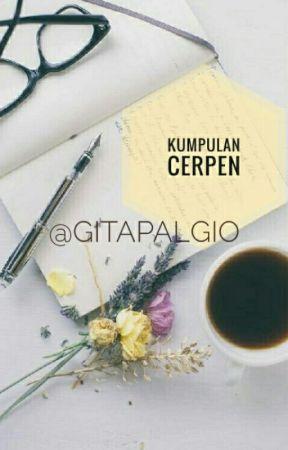 Kumpulan Cerpen ♡gita Palgio♡ by gitapalgio