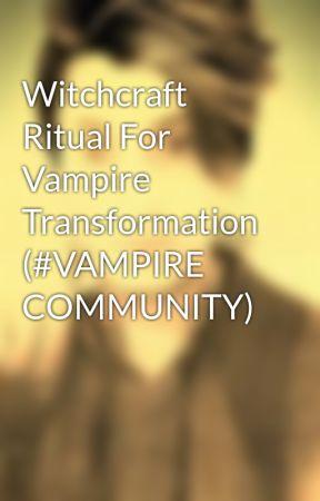 Witchcraft Ritual For Vampire Transformation (#VAMPIRE