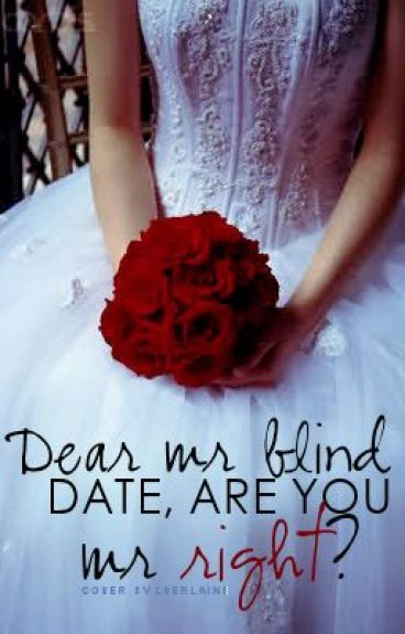 Dear Mr Blind Date, Are You Mr Right? (Completed) by beautifulatsunrise