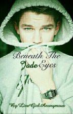 Beneath The Jade Eyes by LiveGirl123