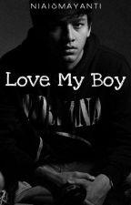 Love My Boy by niaIsmyt_