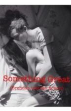 Something Great (Brendon Urie Fan Fiction) by brendong
