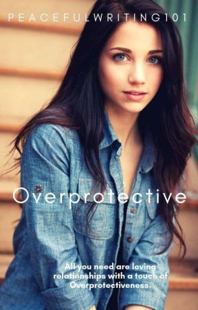 Overprotective by peacefulwriting101