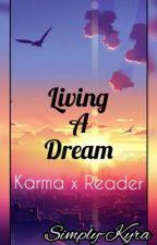 Living a Dream (Karma x Reader)  by Simply-Kyra