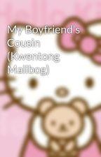My Boyfriend's Cousin (Kwentong Malibog) by kitty6971