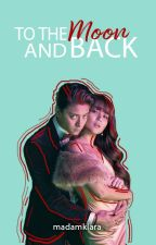 To the Moon and Back [♥#KathNielReads♥] COMPLETE by empresshater15