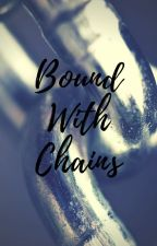 Bound With Chains by liveitnow4ever
