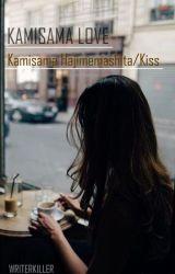 Kamisama Love (Kamisama hajimemashita/kiss) by writerkiller