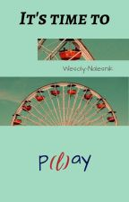 It's time to p(l)ay by Wesoly-Nalesnik