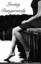 Loving Dangerously  by MilaErasmus