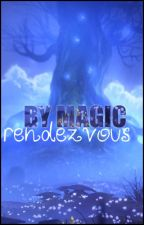 By Magic: Rendezvous by MatosaurusRex