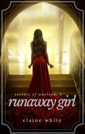 Runaway Girl - The Secrets of Avelina Chronicles 1 by ElaineWhite