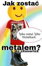 Jak zostać metalem? by xAngel_Of_Deathx