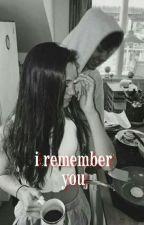 I Remember You| jenzie by -onlyjvo