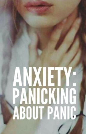 Anxiety: Panicking About Panic. by Isobella_17