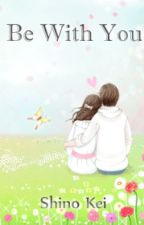 [Completed] Be With You (PCY) by ShinoKei