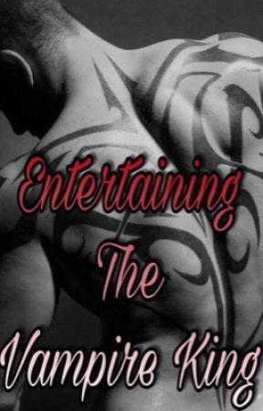 Entertaining the Vampire King by SavannahMeekins