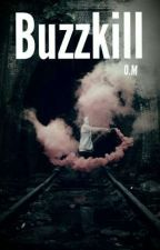 Buzzkill O.M by Noveller_0110