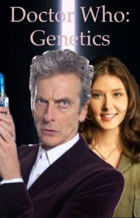 Doctor Who: Genetics (12th Doctor Adventures Book One) by goodallwill1