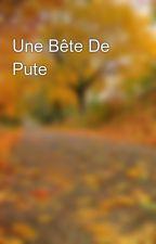 Une Bête De Pute  by MaddissonLaKeh