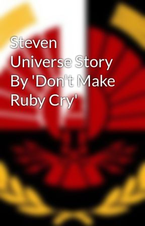 Steven Universe Story By 'Don't Make Ruby Cry' by Fitfast