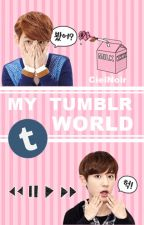 My Tumblr World by chanbaekplanetr