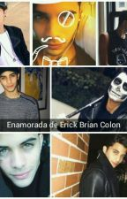 enamorada de Erick Brian colon(Erick y tu) by 21charlotte21