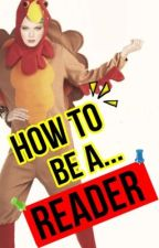 How To Be A Reader (Guidebook) by ReadingAngel143