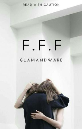 F.F.F (Fuck, Fake, Friends) by AlishaAndPen