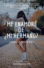 ♡Me Enamoré De... ¿Mi Hermano?♡ ~Joel Pimentel~(1 TEMPORADA TERMINADA) by novelascnco13