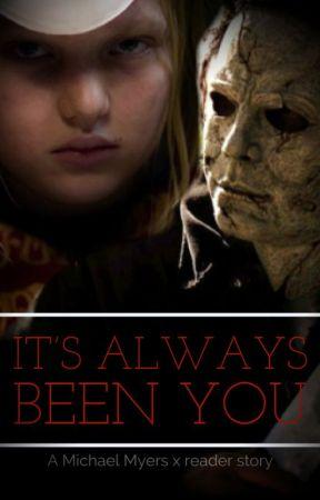 It's always been you. (Michael Myers x reader)  by PumpkinMilkTea