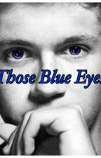 Those Blue Eyes (A Niall Horan fanfic) by Chey_Horan05