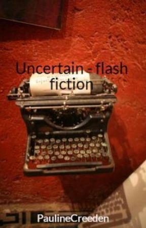 Uncertain - flash fiction by PaulineCreeden