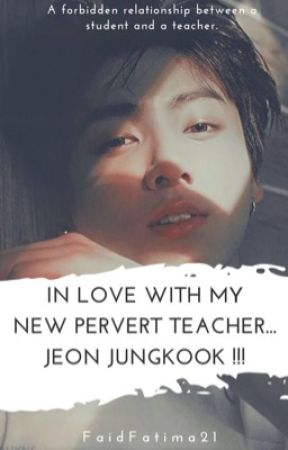 In love with my new pervert teacher Jeon Jungkook !!! by FaidFatima21