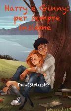 Harry e Ginny: per sempre insieme (hinny) by DaviSiriusHP