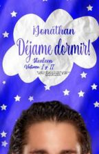 ¡Jonathan Dejadme  dormir! I&II by Stealeen