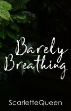 Barely Breathing (Short Story) by ScarletteQueen