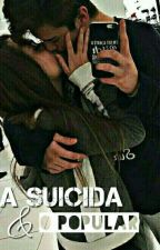 A Suicida & O Popular❤ by HeeeyGirl