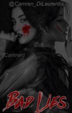 BAD LIES. - CAMREN. © by Camren_DiLaurentis
