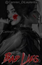 BAD LIES. - CAMREN. by Camren_DiLaurentis