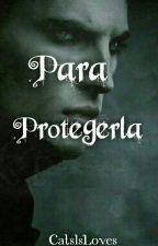 Para Protegerla by CatsIsLoves