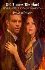 Old Flames Die Hard(Elijah Mikaelson/Book III) by LoreeTyson4