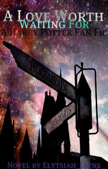 """A Love Worth Waiting For"" {A Harry Potter Fanfiction} by Elytsiah_Jayne"