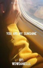 You Are My Sunshine // Daniel Seavey // #wattys2018 by wdwdanielll