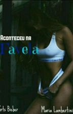 Aconteceu Na Favela (REESCREVENDO) by SrtsBieber