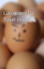 Lưu quang Dạ Tuyết (hoàn) by lenovo18