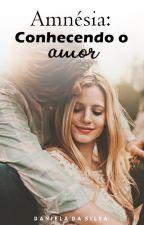 Amnésia - Conhecendo o amor   P A U S A D A  by DanieSilva0
